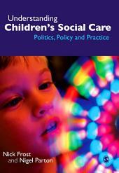 Understanding Children's Social Care: Politics, Policy and Practice