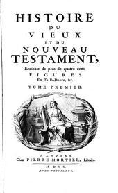 Histoire du Vieux et du Nouveau Testament: enrichie de plus de quatre cens figures