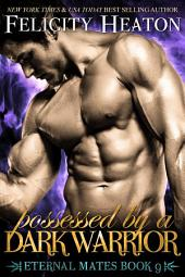 Possessed by a Dark Warrior: Eternal Mates Paranormal Romance Series Book 9