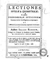 Lectiones opticae & geometricae: in quibus phaenomenon opticorum genuinae rationes investigantur, ac exponuntur: et generalia curvarum linearum symptomata declarantur. Auctore Isaaco Barrow ..