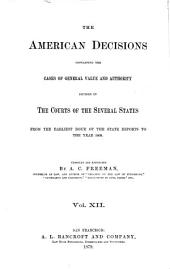 The American Decisions, Containing All the Cases of General Value and Authority Decided in the Courts of the Several States: From the Earliest Issue of the State Reports [1760] to the Year 1869, Volume 12