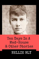 Ten Days in A Mad House and Other Stories  Annotated  Book