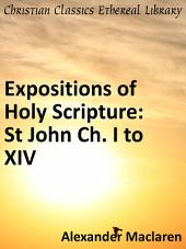 Expositions of Holy Scripture: St John Ch. I to XIV