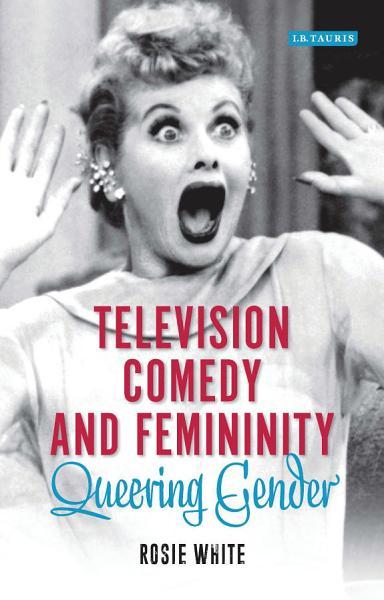 Television Comedy and Femininity