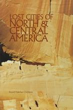 Lost Cities of North   Central America PDF