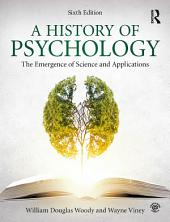 A History of Psychology: The Emergence of Science and Applications, Edition 6