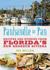 Panhandle to Pan: Recipes and Stories from Florida's New Redneck Riviera