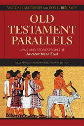 Old Testament Parallels: Laws and Stories from the Ancient Near East (Fully Revised and Expanded Fourth Edition)