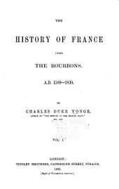 The History of France Under the Bourbons: A.D. 1589-1830, Volume 1