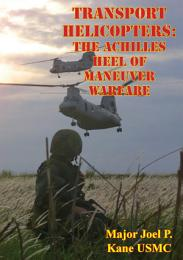 Transport Helicopters: The Achilles Heel Of Maneuver Warfare
