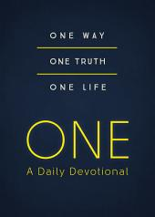 ONE--A Daily Devotional: One Way, One Truth, One Life