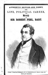 The Life, Political Career, and Death of Sir Robert Peel