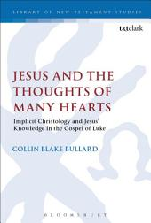 Jesus and the Thoughts of Many Hearts: Implicit Christology and Jesus' Knowledge in the Gospel of Luke