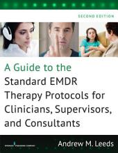 A Guide to the Standard EMDR Therapy Protocols for Clinicians, Supervisors, and Consultants, Second Edition: Edition 2