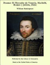 Dramas: El Mercader de Venecia, Macbeth, Romeo y Julieta, Otelo