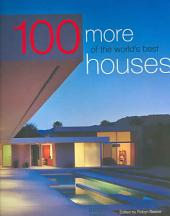 One Hundred More of the World's Best Houses