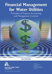 Financial Management for Water Utilities: Principles of Finance, Accounting, and Management Controls