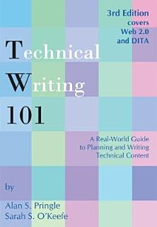 Technical Writing 101  A Real World Guide to Planning and Writing Technical Content  Third Edition  Book
