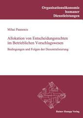 Allokation von Entscheidungsrechten im Betrieblichen Vorschla gswesen: Bedingungen und Folgen der Dezentralisierung