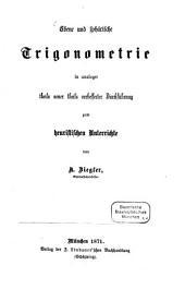 Ebene und sphärische Trigonometrie in analoger theils neuer theils verbesserter Durchführung zum heuristischen Unterrichte von Alois Ziegler