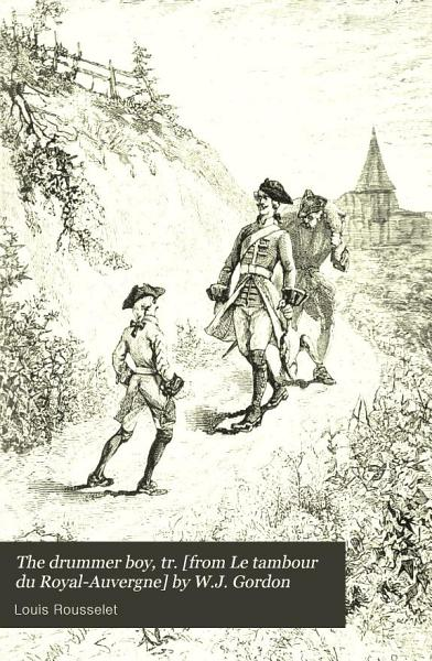 The drummer boy  tr   from Le tambour du Royal Auvergne  by W J  Gordon PDF