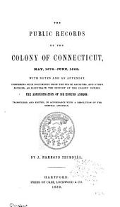 The Public Records of the Colony of Connecticut [1636-1776] ...: Records of the colony of Connecticut, May 1678-June 1689. Appendix. Extracts from the records and files of the Commissioners of the United Colonies [of New England] 1652-1684