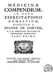 Medicinae compendium, in usum exercitationis domesticae; digestum a Johanne de Gorter ..