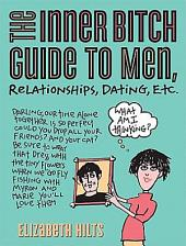 The Inner Bitch Guide to Men, Relationships, Dating, Etc.: Edition 2