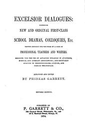 Excelsior Dialogues: Comprising New and Original First-class School Dramas, Coloquies, Etc. : Written Expressly for this Work by a Corps of Professional Teaches and Writers : Designed for the Use of Advanced Speakers in Academies, Schools, and Literary Associations, and Especially Adapted to Exhibition-rooms, Lyceums, and Parlor Theatricals