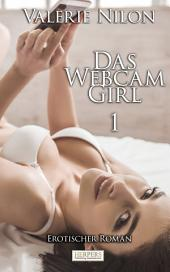Das Webcam-Girl 1 - Erotischer Roman [Edition Edelste Erotik]