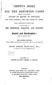 Chitty's Index to All the Reported Cases Decided in the Several Courts of Equity in England, the Privy Council, and the House of Lords: With a Selection of Irish Cases; on Or Relating to the Principles, Pleading, and Practice of Equity and Bankruptcy; from the Earliest Period, Volume 3