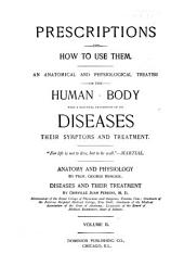 Prescriptions and how to Use Them: An Anatomical and Physiological Treatise on the Human Body with a Practical Description of Its Diseases, Their Symptoms and Treatment, Volume 2
