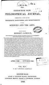 The Edinburgh New Philosophical Journal: Exhibiting a View of the Progressive Discoveries and Improvements in the Sciences and the Arts, Volume 45