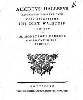 Albertus Hallerus inauguralem disputationem viri clarissimi Ioh. Diet. Wolstorf indicit et de monstrosis fabricis observationes profert