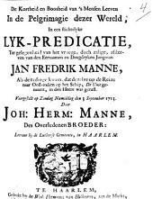 De kortheid en boosheid van 's mensen leven in de pelgrimagie dezer wereld, in een stichtelyke lyk-predicatie, ter gelegenheid van het vroege, doch zalige, afsterven van ... Jan Frederik Manné ....