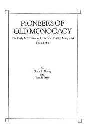 Pioneers of Old Monocacy: The Early Settlement of Frederick County, Maryland, 1721-1743
