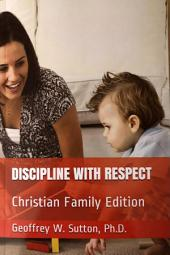 DISCIPLINE WITH RESPECT: Christian Family Edition