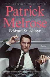 The Complete Patrick Melrose Novels: Never Mind, Bad News, Some Hope, Mother's Milk, and At Last