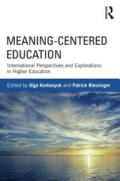 Meaning-Centered Education: International Perspectives and Explorations in Higher Education