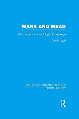 Marx and Mead  RLE Social Theory  PDF