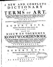 A new and complete dictionary of terms of art: Containing a sufficient explication, of all words derived from the Hebrew, Arabic, Greek, Latin, Spanish, French, English, German, Dutch and other languages; made use of to express any art, science, custom, sickness, medicine, plant, flower, fruit, tool, machine, &c. ...