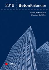 Beton-Kalender 2016: Schwerpunkte: Beton im Hochbau, Silos und Beh?lter