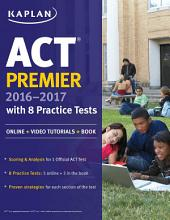 ACT Premier 2016-2017 with 8 Practice Tests: Online + Video Tutorials + Book