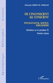 De l'inconscient au conscient: Psychanalyse, science, philosophie - Variations sur le paradoxe IV (premier volume)