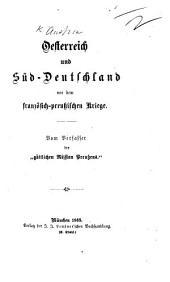 """Oesterreich und Süd-Deutschland vor dem französisch-preussischen Kriege. Vom Verfasser der """"göttlichen Mission Preussen's"""" [i.e. C. Preser]."""