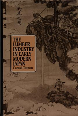 The Lumber Industry in Early Modern Japan PDF