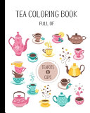 Tea Coloring Book Full of Teapots and Cups