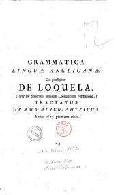 Grammatica linguæ anglicanæ. Cui præfigitur de loquela, (sive de sonorum omnium loquelarium formatione,) tractatus grammatico-physicus. Anno 1653 primum edita