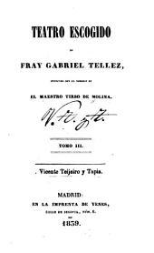 Teatro escogido de fray Gabriel Tellez, conocido con el nombre de el maestro Tirso de Molina: Volúmenes 3-4