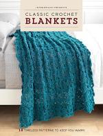 Interweave Presents Classic Crochet Blankets